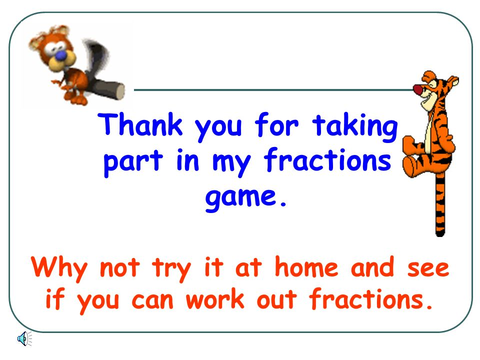 Thank you for taking part in my fractions game.