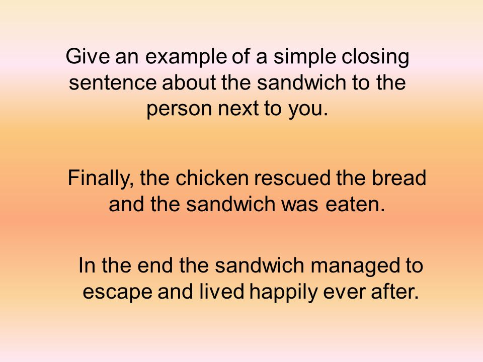 Finally, the chicken rescued the bread and the sandwich was eaten.