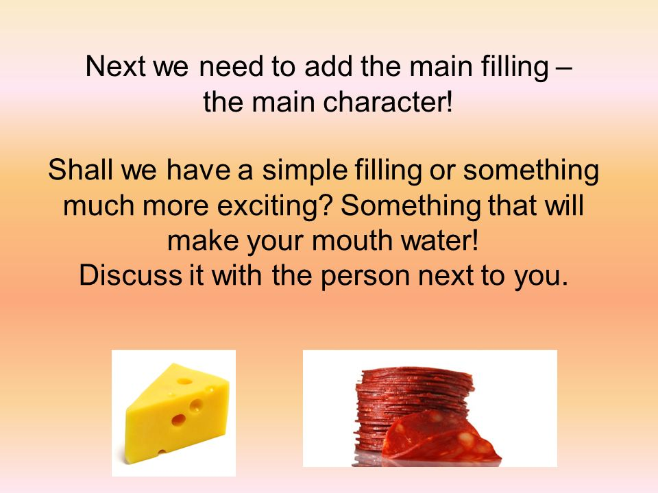 Next we need to add the main filling – the main character!