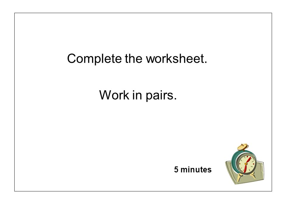 Complete the worksheet. Work in pairs.