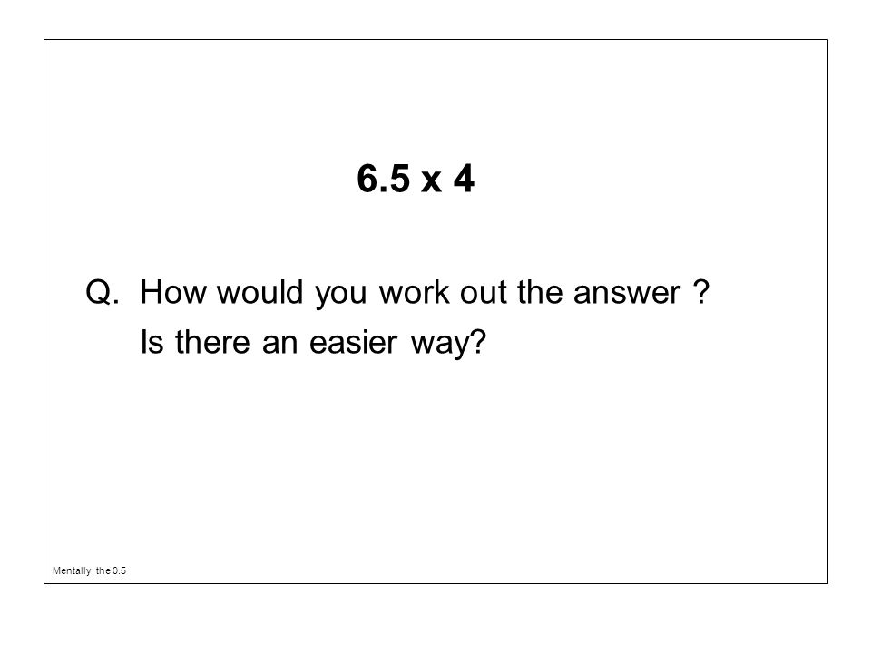 Q. How would you work out the answer