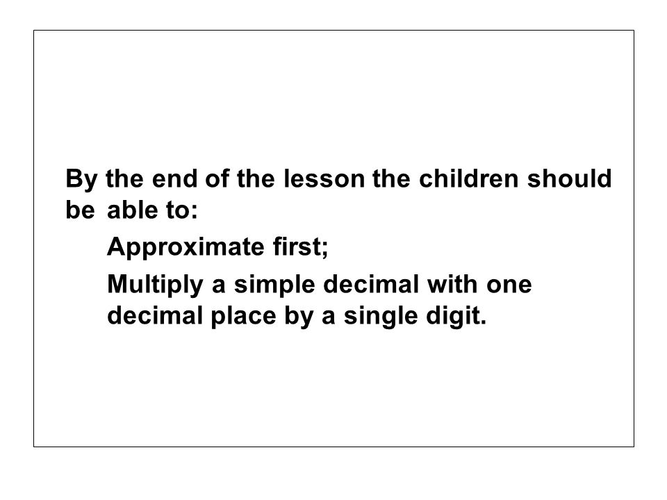 Multiply a simple decimal with one decimal place by a single digit.
