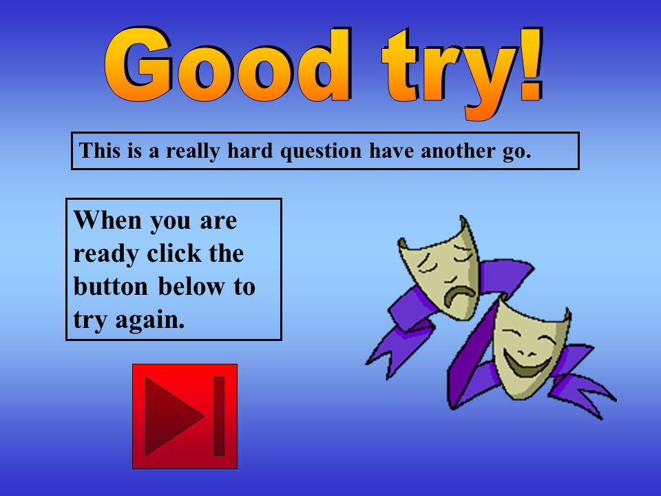 Good try! When you are ready click the button below to try again.