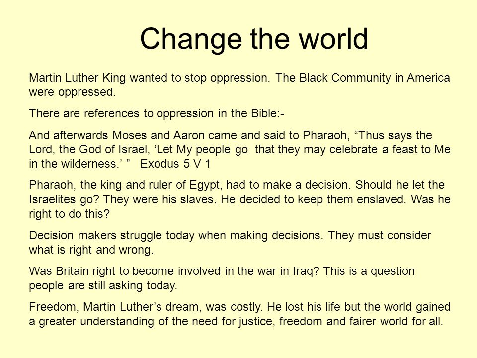 Change the world Martin Luther King wanted to stop oppression. The Black Community in America were oppressed.