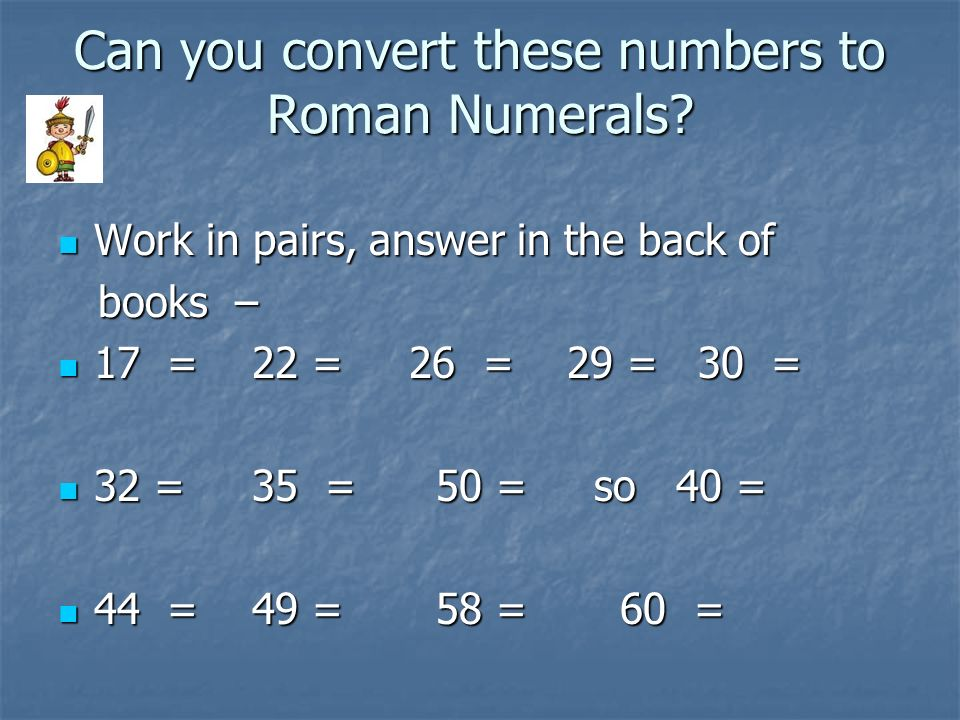 Can you convert these numbers to Roman Numerals
