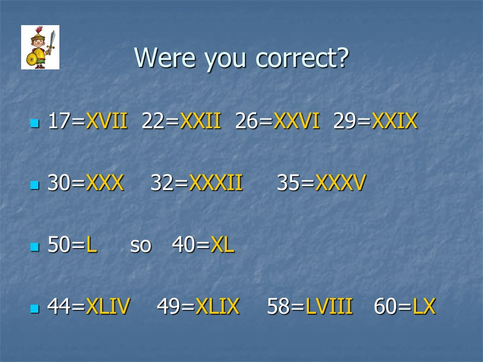 Were you correct 17=XVII 22=XXII 26=XXVI 29=XXIX