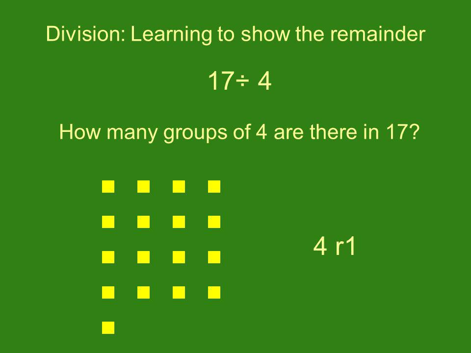 17÷ 4 4 r1 Division: Learning to show the remainder