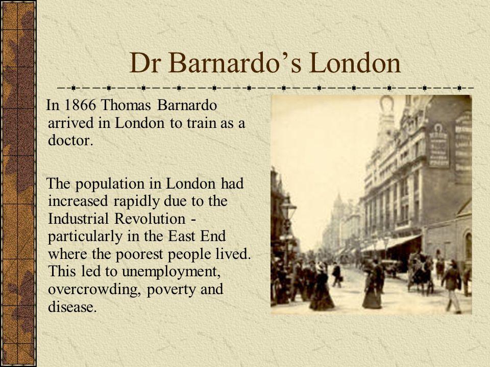 Dr Barnardo's London In 1866 Thomas Barnardo arrived in London to train as a doctor.