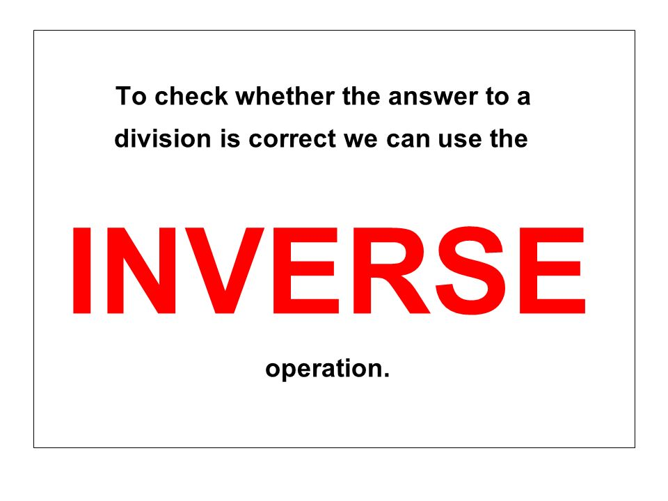 To check whether the answer to a INVERSE