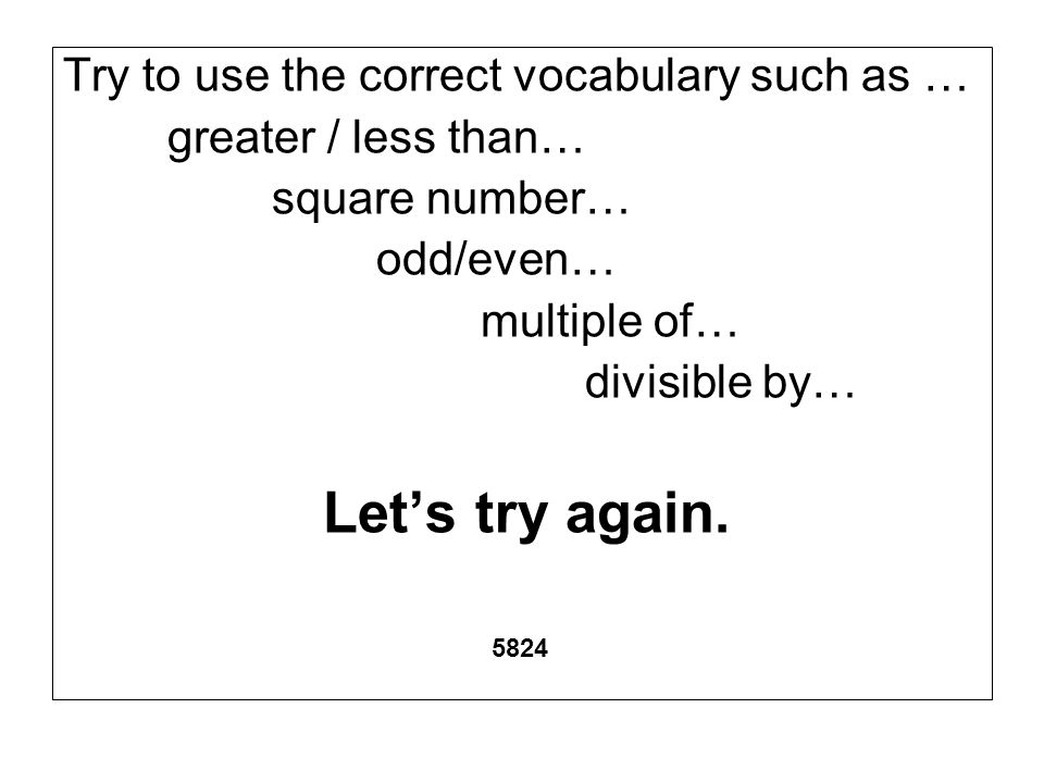 Try to use the correct vocabulary such as …
