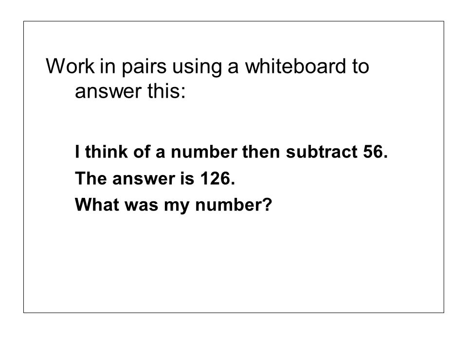 Work in pairs using a whiteboard to answer this: