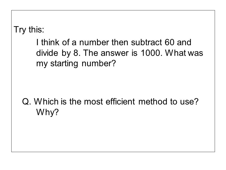 Try this: I think of a number then subtract 60 and divide by 8. The answer is 1000. What was my starting number
