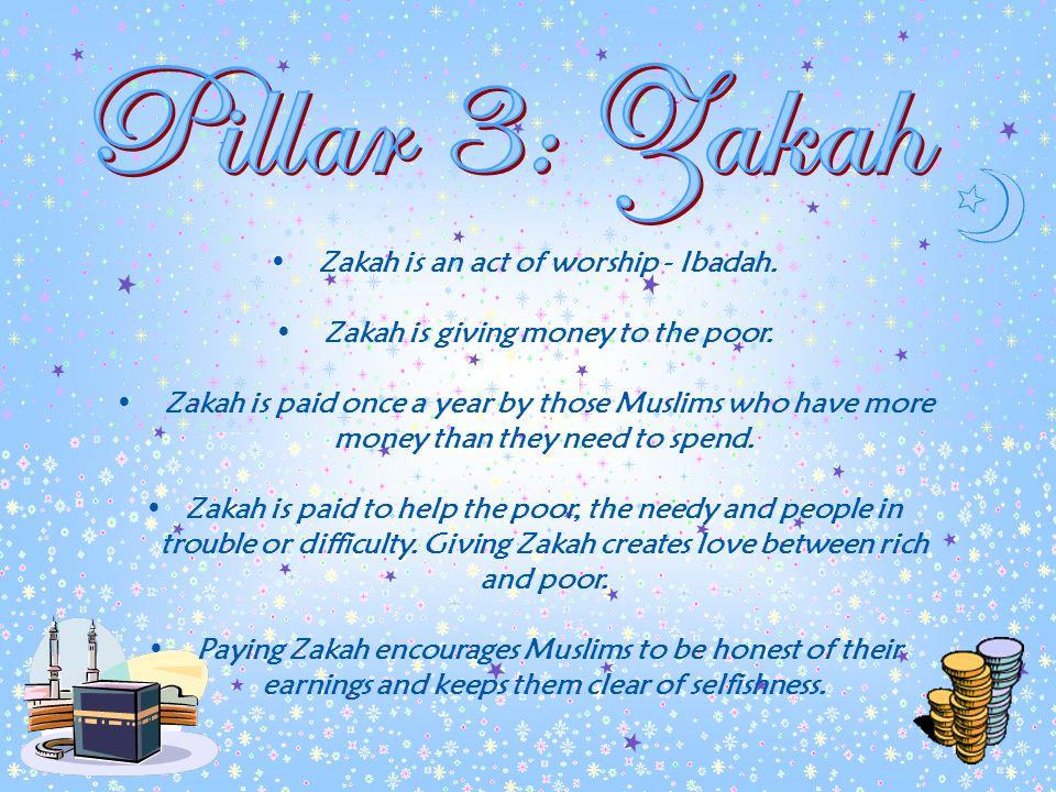 Pillar 3: Zakah Zakah is an act of worship - Ibadah.