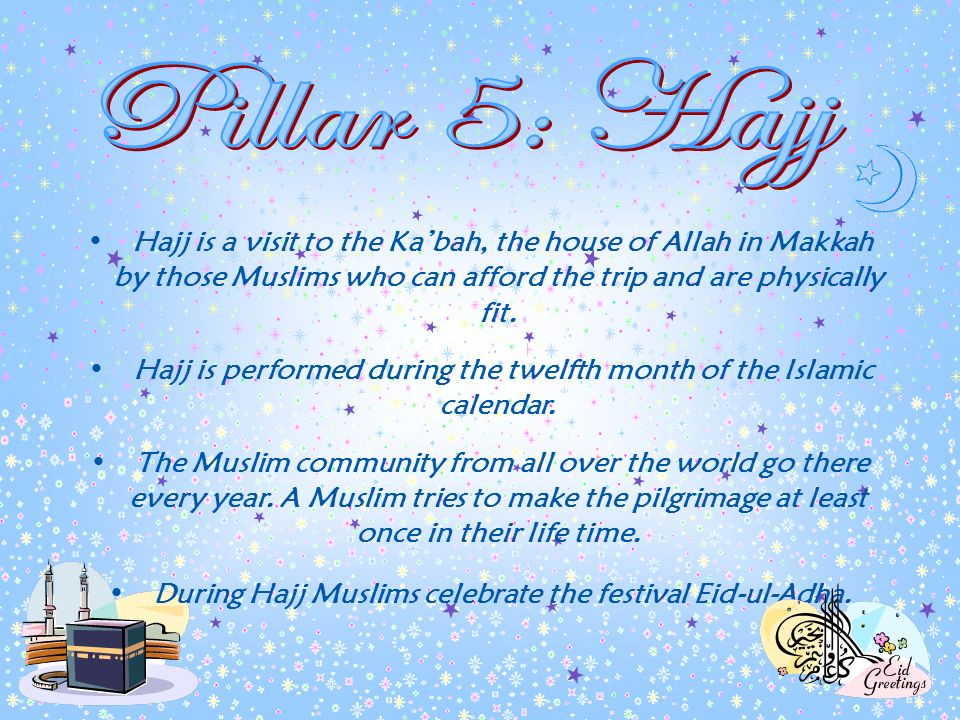 Pillar 5: Hajj Hajj is a visit to the Ka'bah, the house of Allah in Makkah by those Muslims who can afford the trip and are physically fit.