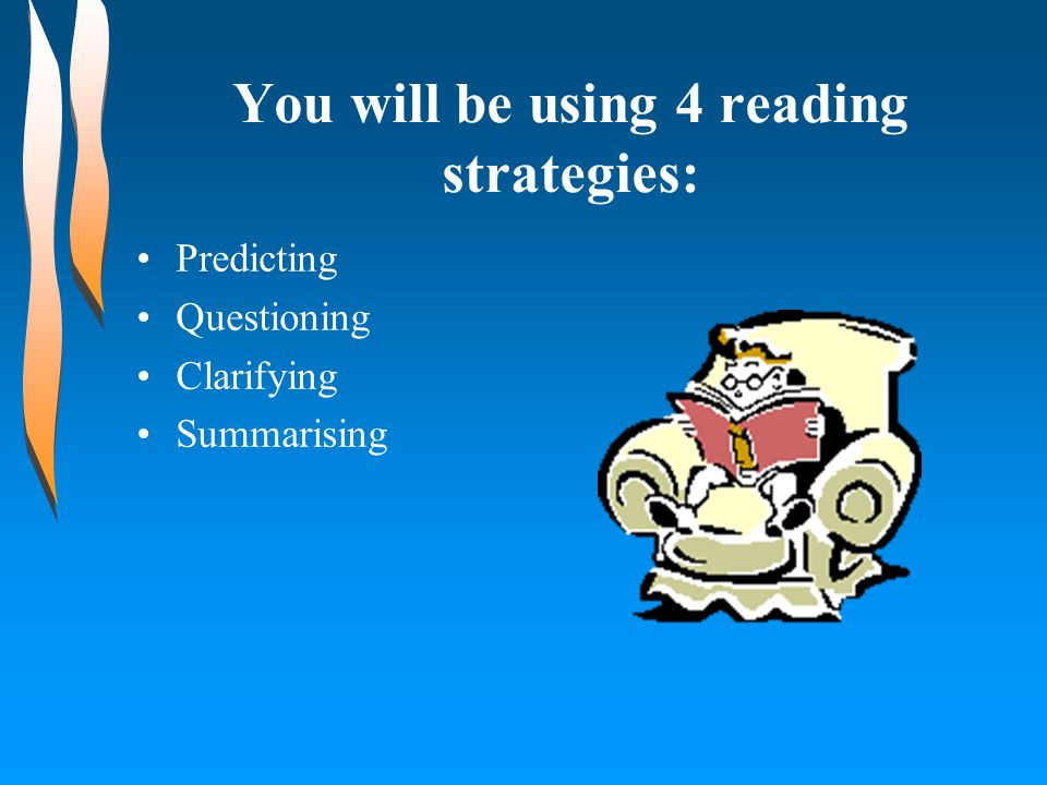 You will be using 4 reading strategies:
