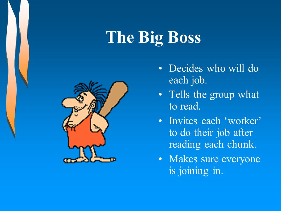 The Big Boss Decides who will do each job.