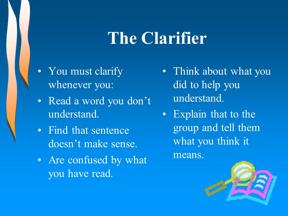 The Clarifier You must clarify whenever you: