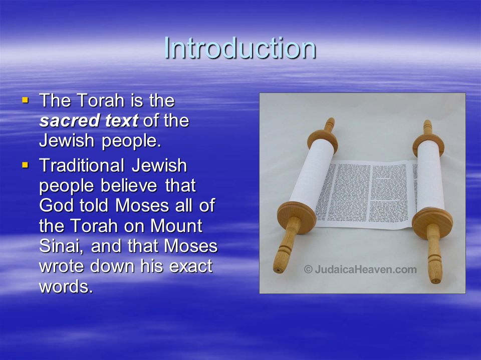 Introduction The Torah is the sacred text of the Jewish people.