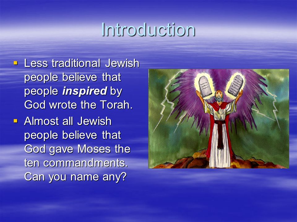 Introduction Less traditional Jewish people believe that people inspired by God wrote the Torah.