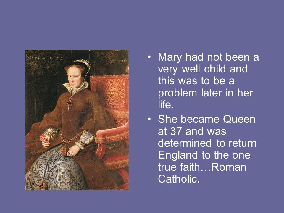 Mary had not been a very well child and this was to be a problem later in her life.