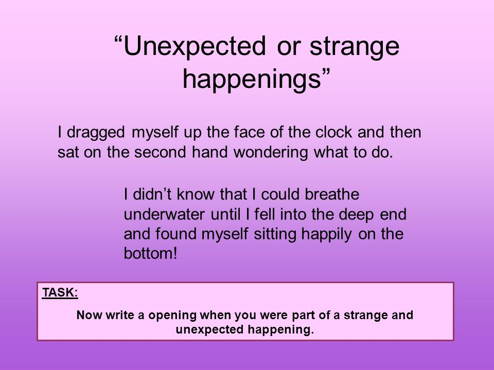 Unexpected or strange happenings