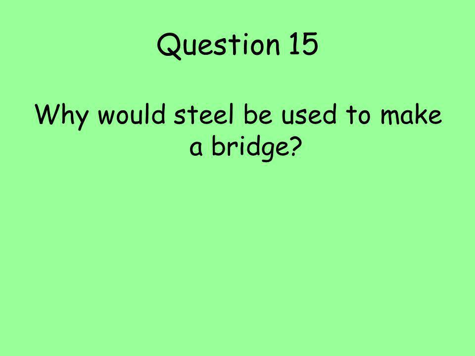 Why would steel be used to make a bridge