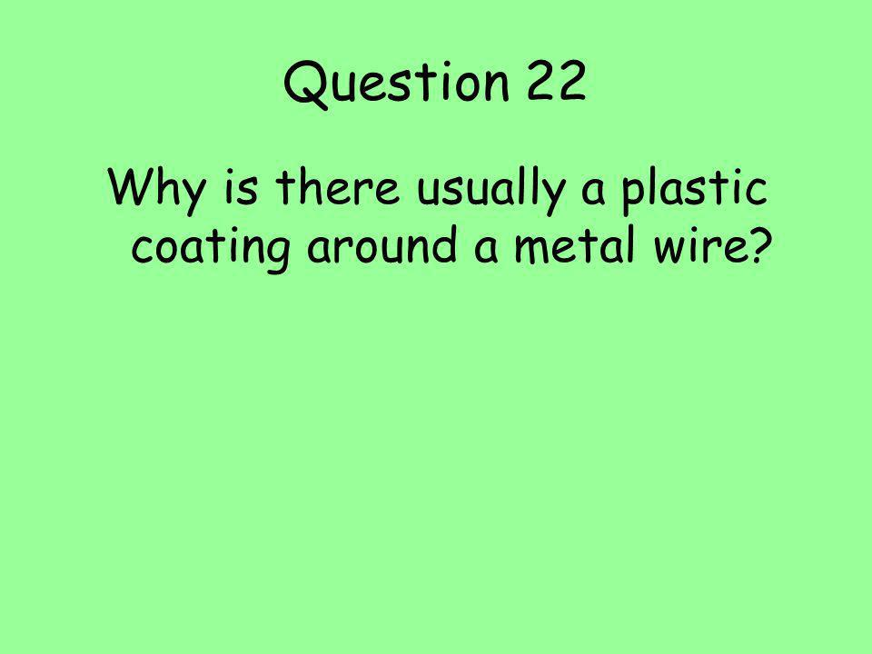 Why is there usually a plastic coating around a metal wire