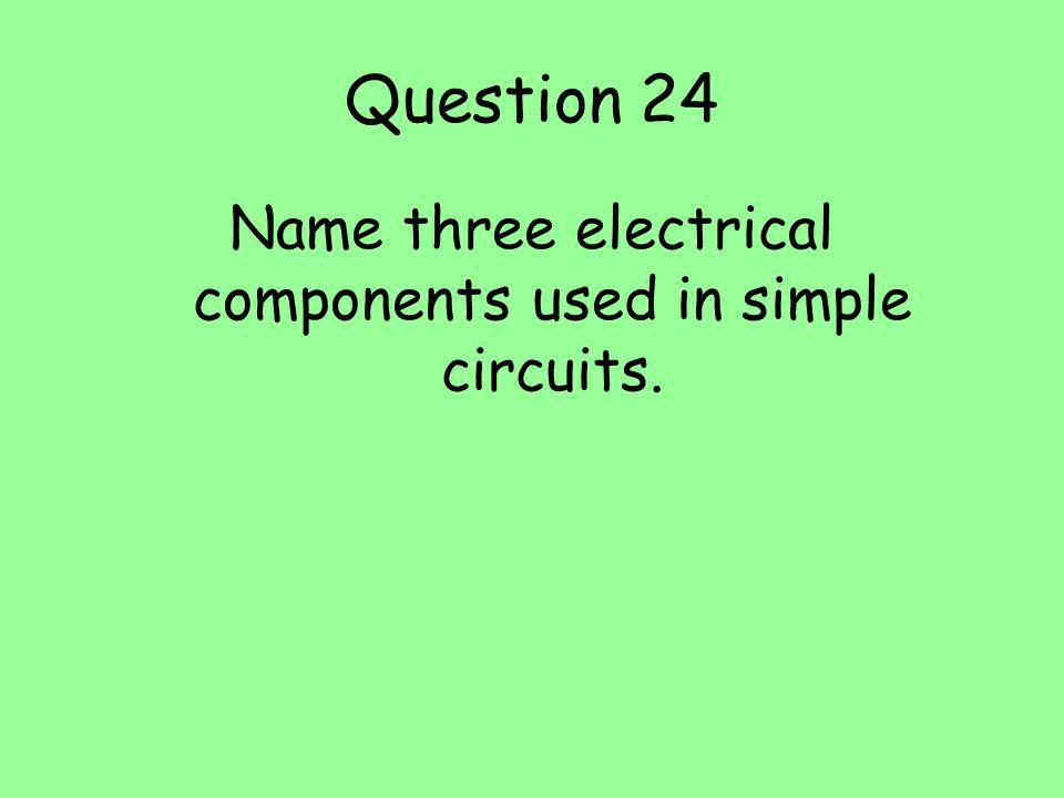 Name three electrical components used in simple circuits.