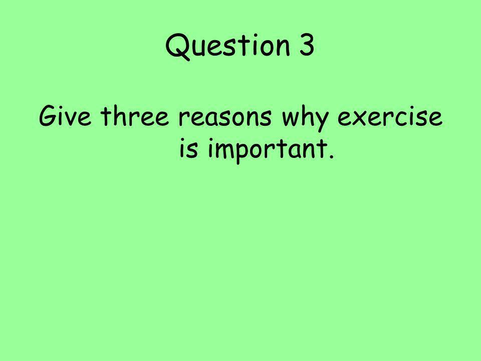Give three reasons why exercise is important.