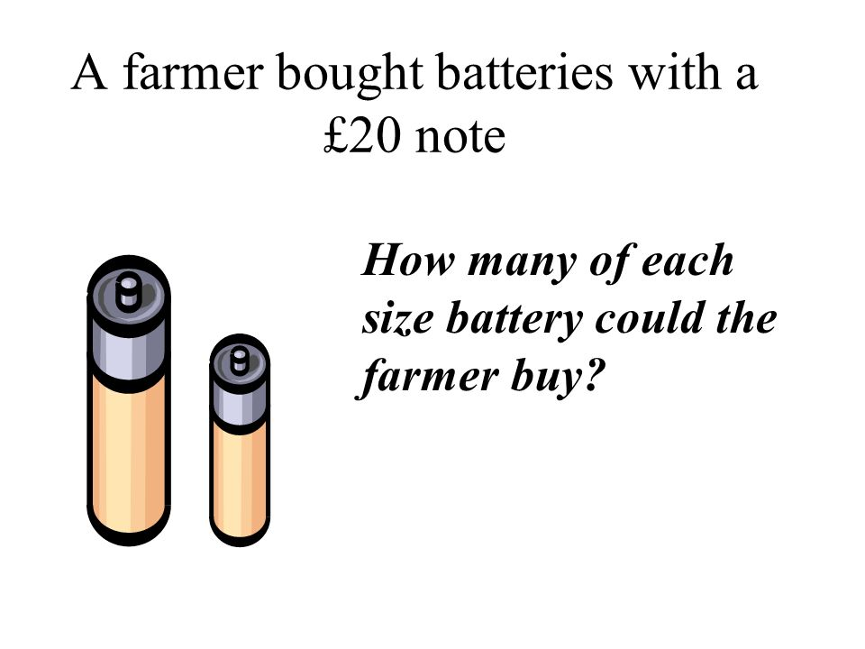 A farmer bought batteries with a £20 note