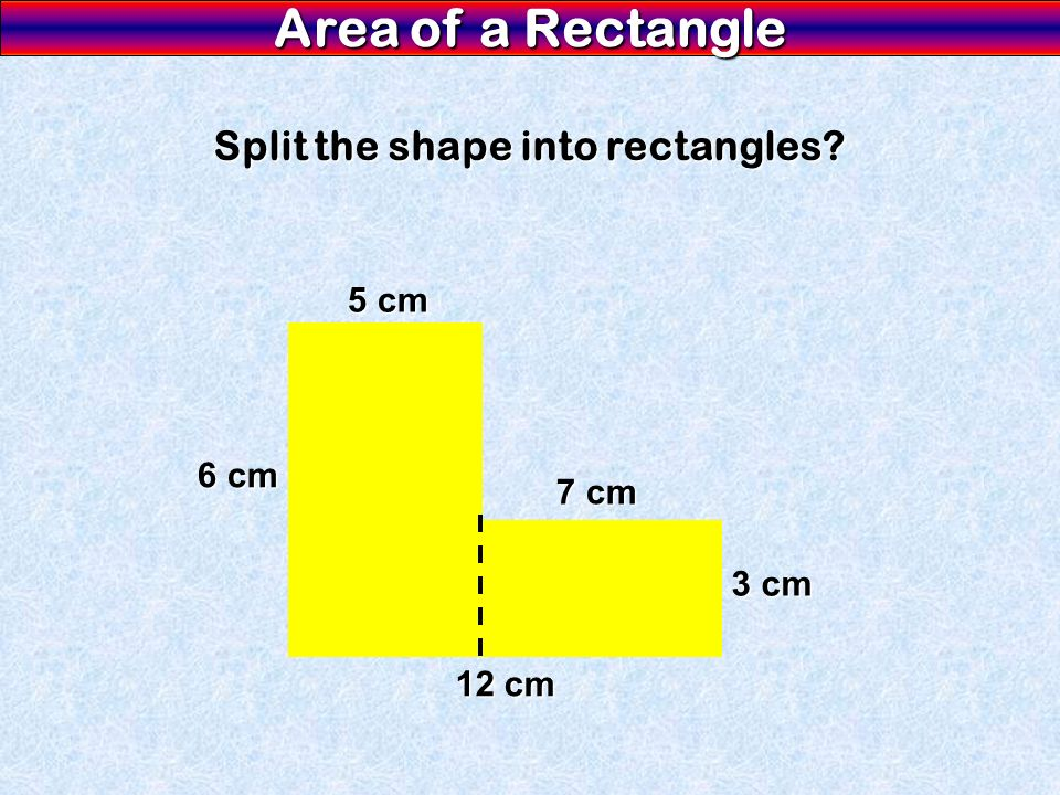 Split the shape into rectangles