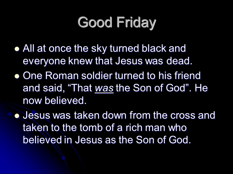 Good Friday All at once the sky turned black and everyone knew that Jesus was dead.