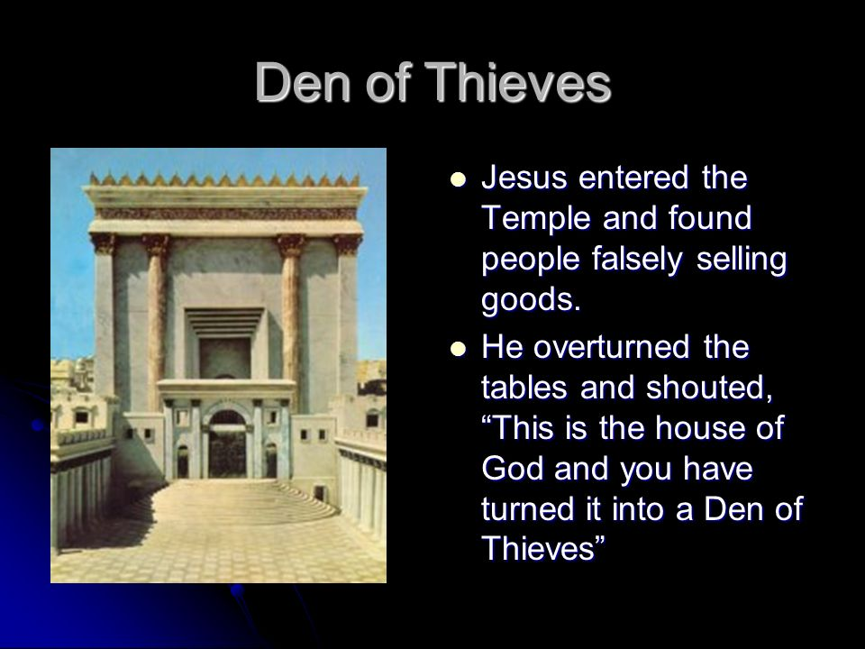 Den of Thieves Jesus entered the Temple and found people falsely selling goods.