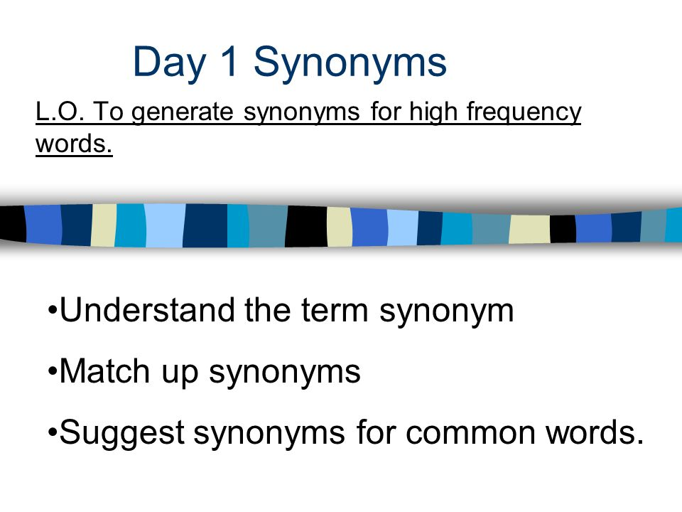 L.O. To generate synonyms for high frequency words.