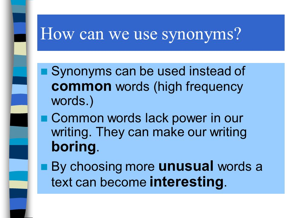 How can we use synonyms Synonyms can be used instead of common words (high frequency words.)