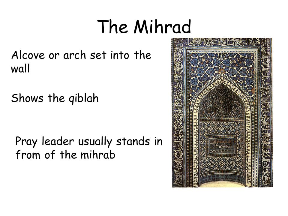 The Mihrad Alcove or arch set into the wall Shows the qiblah