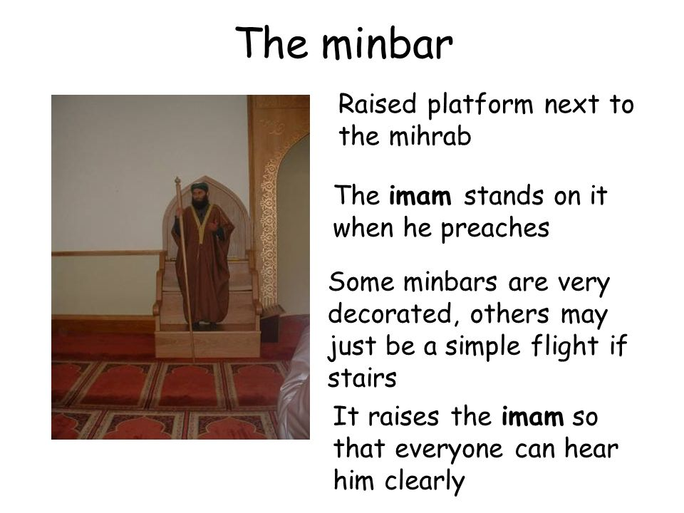 The minbar Raised platform next to the mihrab
