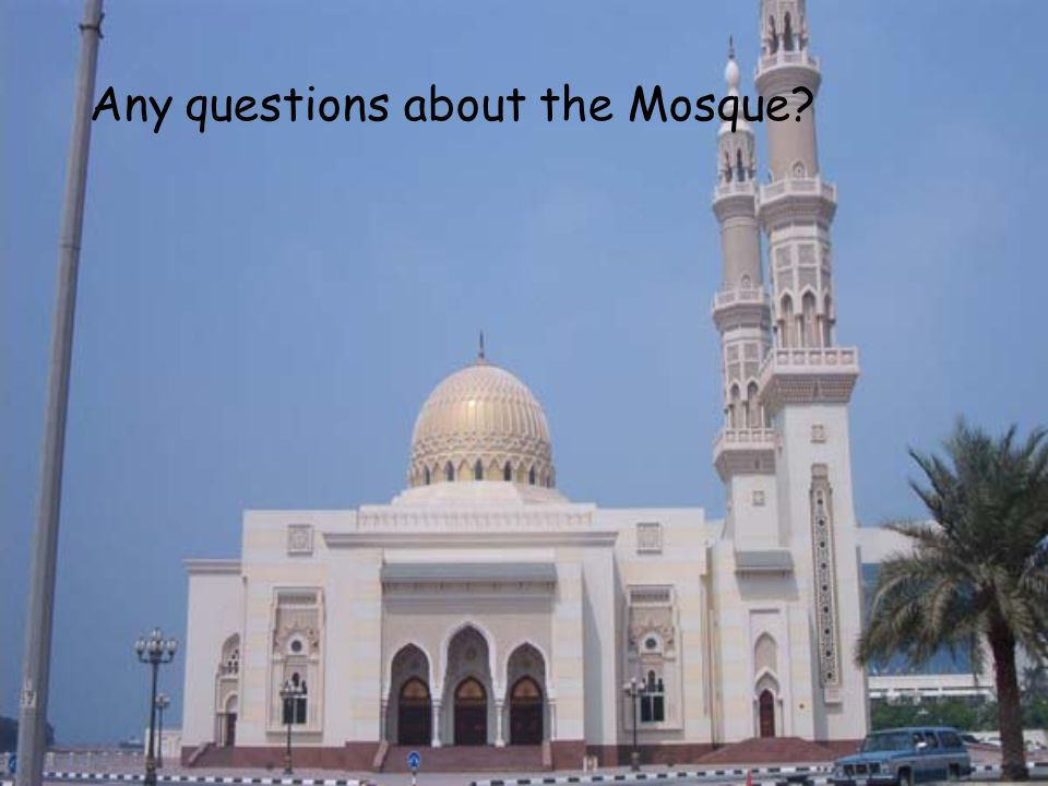 Any questions about the Mosque