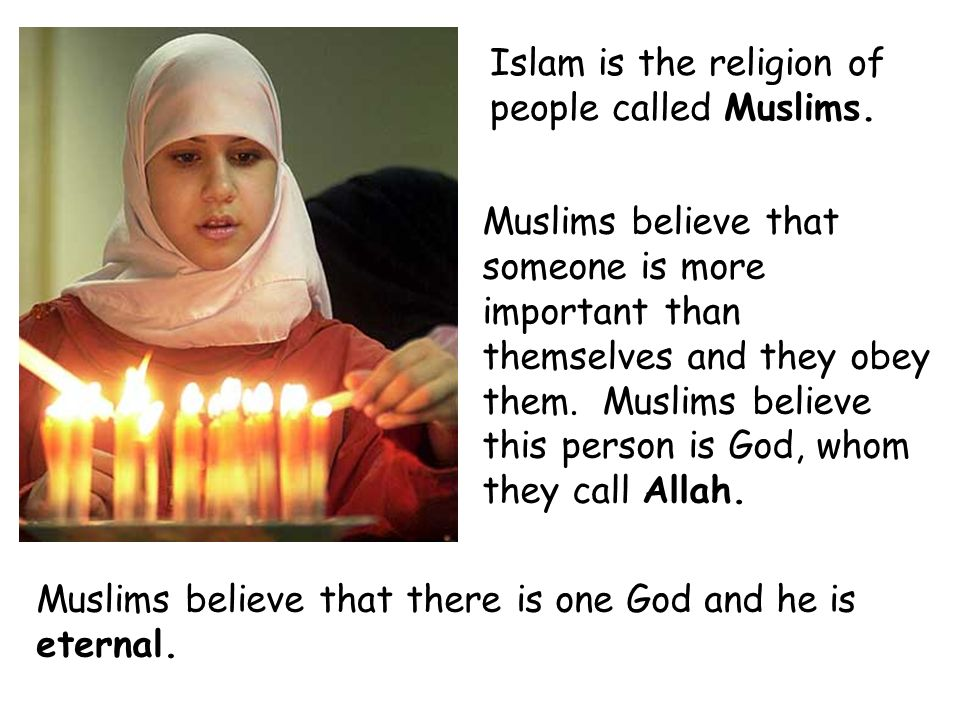 Islam is the religion of people called Muslims.