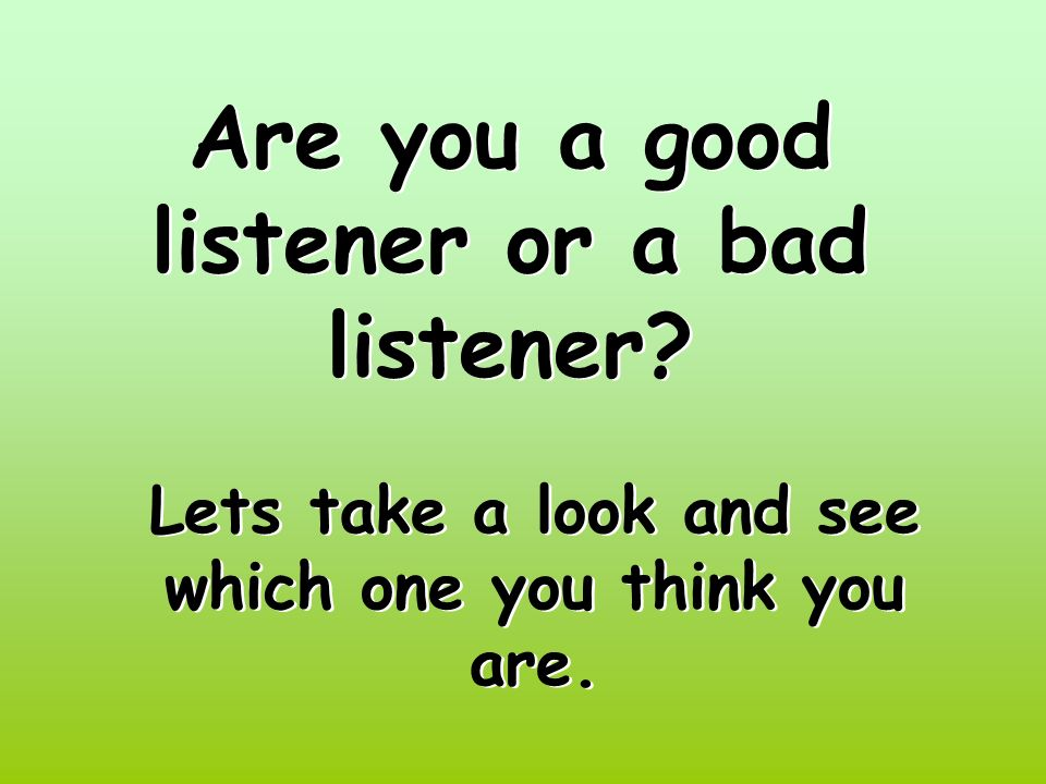 Are you a good listener or a bad listener
