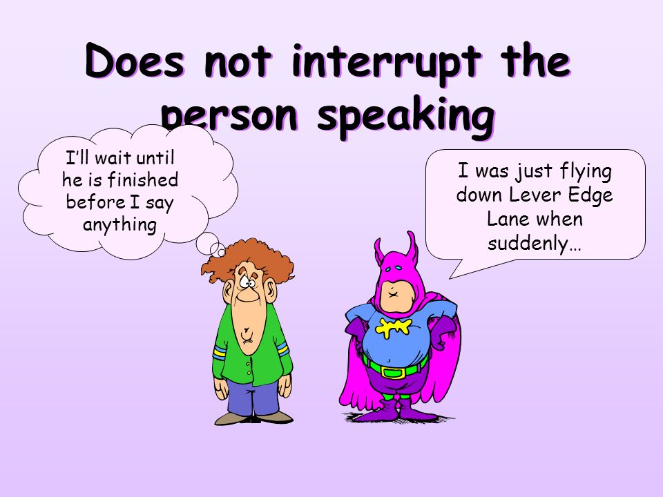 Does not interrupt the person speaking