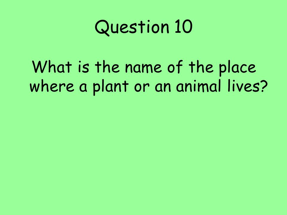 What is the name of the place where a plant or an animal lives