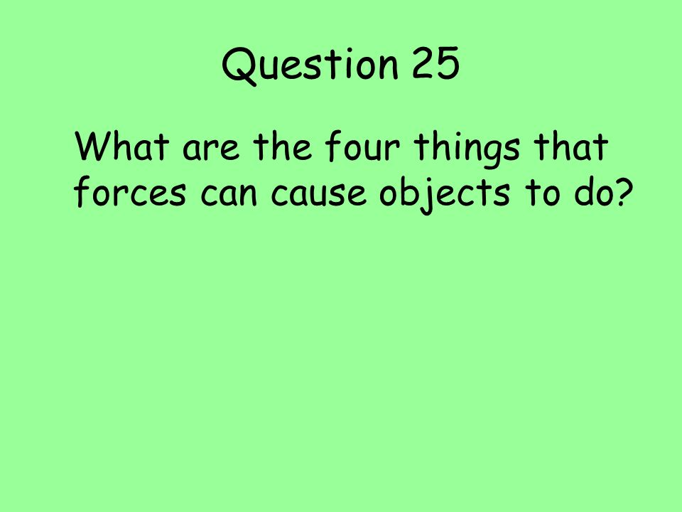 What are the four things that forces can cause objects to do