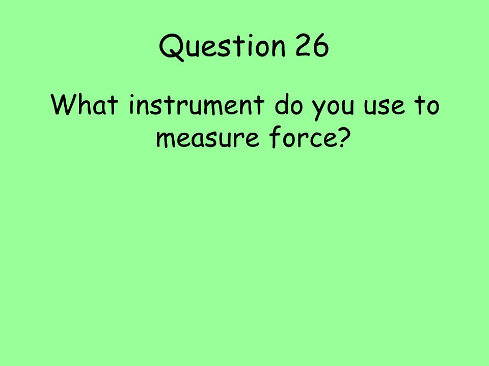 What instrument do you use to measure force