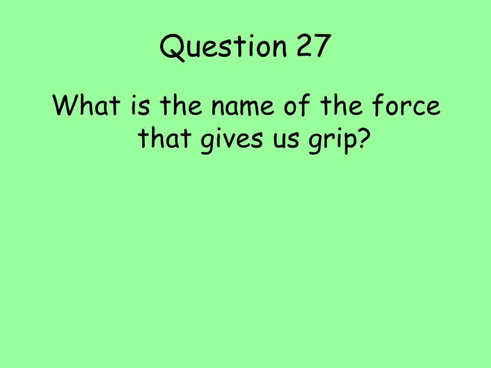 What is the name of the force that gives us grip