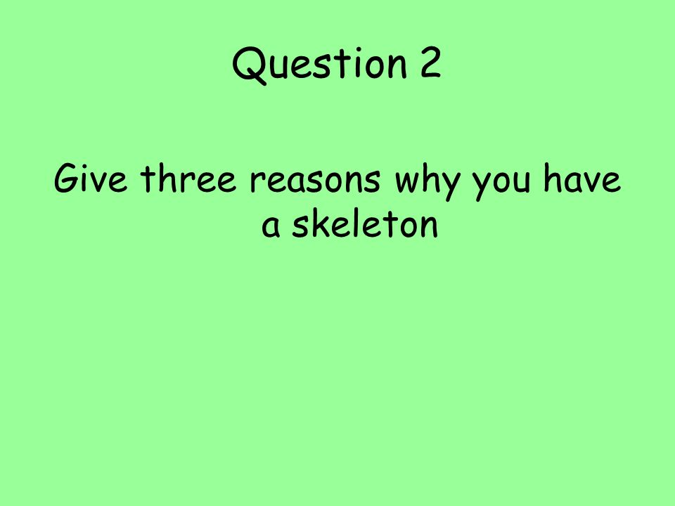 Give three reasons why you have a skeleton