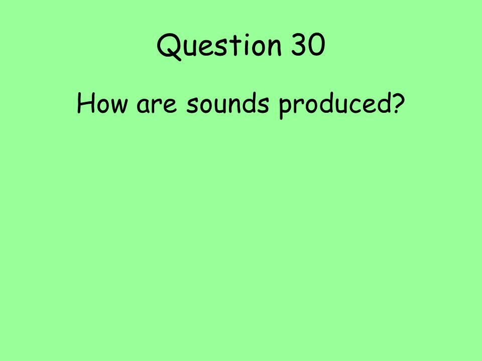 How are sounds produced