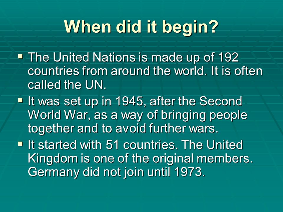 When did it begin The United Nations is made up of 192 countries from around the world. It is often called the UN.
