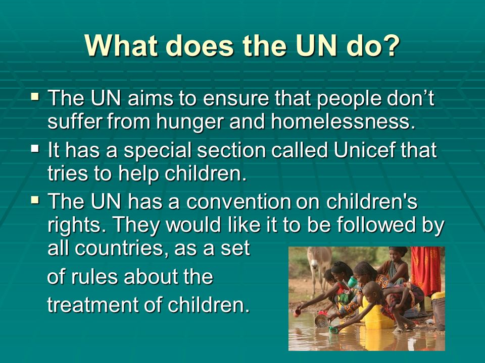 What does the UN do The UN aims to ensure that people don't suffer from hunger and homelessness.