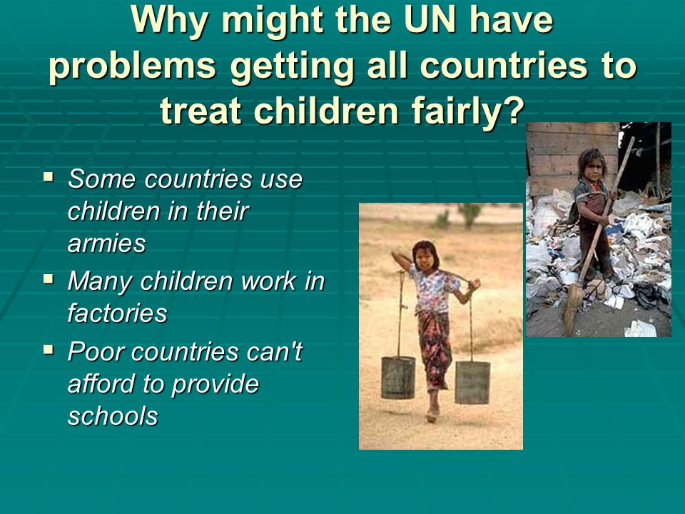 Why might the UN have problems getting all countries to treat children fairly